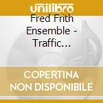 Fred Frith Ensemble - Traffic Continues cd musicale di Fred Frith