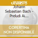 Ghielmi,v./prada,r./ - Preludi Ai Corali cd musicale di BACH