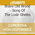 Brave Old World - Song Of The Lodz Ghetto cd musicale di BRAVE OLD WORLD