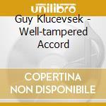 Guy Klucevsek - Well-tampered Accord cd musicale di KLUCEVSEK