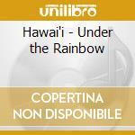 Hawai'i - Under the Rainbow cd musicale di ARTISTI VARI