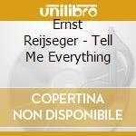 Reijseger,ernst - Tell Me Everything cd musicale di Ernst Reijseger