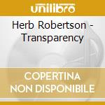 Herb Robertson - Transparency cd musicale di Herb Robertson