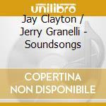 Jay Clayton / Jerry Granelli - Soundsongs cd musicale di J./granelli Clayton