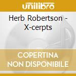 Herb Robertson - X-cerpts cd musicale di Herb Robertson