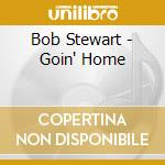Bob Stewart - Goin' Home cd musicale di Bob Stewart
