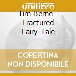 Tim Berne - Fractured Fairy Tale cd musicale di Tim Berne