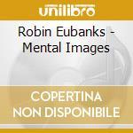 Robin Eubanks - Mental Images cd musicale di Robin Eubanks