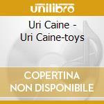 Uri Caine - Uri Caine-toys cd musicale di CAINE URI