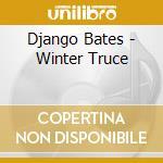 Django Bates - Winter Truce cd musicale di Django Bates