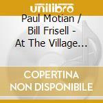 Paul Motian / Bill Frisell - At The Village Vanguard cd musicale di MOTIAN PAUL TRIO