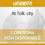 At folk city cd musicale di WILLIAMS BIG JOE