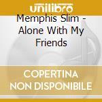 Alone with my friends cd musicale di Slim Memphis
