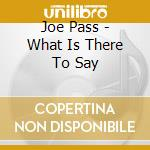 What is there to say - pass joe cd musicale