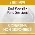 Bud Powell  - Paris Sessions cd musicale di Bud Powell