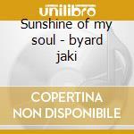 Sunshine of my soul - byard jaki cd musicale