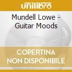 Mundell Lowe - Guitar Moods cd musicale