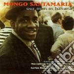 Mongo Santamaria - Our Man In Havana cd musicale di Mongo Santamaria