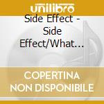 Side Effect - Side Effect/What You Need cd musicale di SIDE EFFECT (2CDx1)