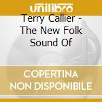 Terry Callier - The New Folk Sound Of cd musicale di Terry Callier