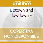 Uptown and lowdown - cd musicale