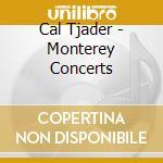 MONTEREY CONCERTS cd musicale di Cal Tjader