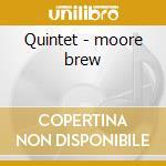 Quintet - moore brew cd musicale