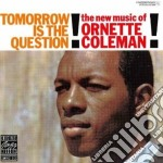Ornette Coleman - Tomorrow Is The Question! cd musicale di O. Coleman