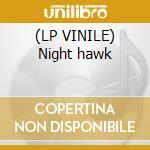 (LP VINILE) Night hawk lp vinile