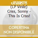 (LP VINILE) This is criss! lp vinile di Sonny Criss