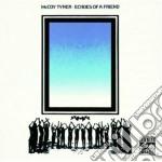 Mccoy Tyner - Echoes Of A Friend cd musicale di Tyner Mccoy
