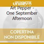Art Pepper - One September Afternoon cd musicale di Art Pepper