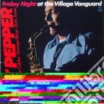 Art Pepper - Friday Night At The Village Vanguard cd musicale di Art Pepper