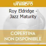 Jazz maturity where it's cd musicale di Eldridge/peterson/gi