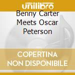 BENNY CARTER MEETS OSCAR PETERSON         cd musicale di Peterson o Carter b