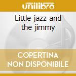 Little jazz and the jimmy cd musicale di Roy Eldridge