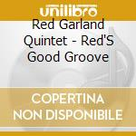 Red Garland Quintet - Red'S Good Groove cd musicale