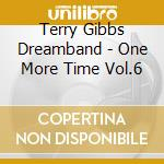 Terry Gibbs Dreamband - One More Time Vol.6 cd musicale