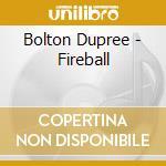 Bolton Dupree - Fireball cd musicale di BOLTON DUPREE