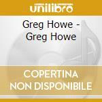 Greg Howe - Greg Howe cd musicale di Howe Greg
