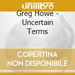 Uncertains terms cd musicale di Howe Greg