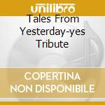 TALES FROM YESTERDAY-YES TRIBUTE cd musicale di ARTISTI VARI