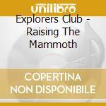 Explorers Club - Raising The Mammoth cd musicale di Club Explorers