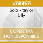 Solo - taylor billy cd musicale di Billy Taylor
