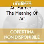 The meaning of art - farmer art cd musicale di Art Farmer