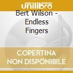 Endless fingers - cd musicale di Wilson Bert