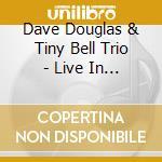Live in europe - douglas dave cd musicale di Dave douglas & tiny bell trio