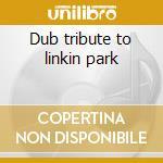 Dub tribute to linkin park cd musicale di Artisti Vari
