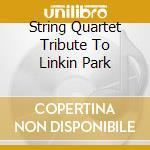 String Quartet Tribute To Linkin Park cd musicale di Artisti Vari