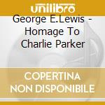 Homage to charles parker cd musicale di George Lewis
